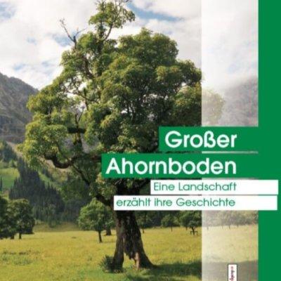 """Buchcover """"Großer Ahornboden - Eine Landschaft erzählt ihre Geschichte"""" von Hermann Sonntag und Franz Straubinger"""
